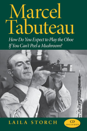 Marcel Tabuteau - How Do You Expect to Play the Oboe If You Can't Peel a Mushroom -